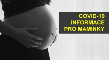 INFORMACE O COVID–19 pro těhotné ženy a maminky